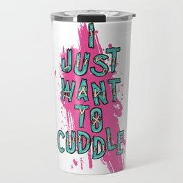 I Just Want To Cuddle Travel Mug