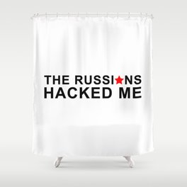 the russians hacked me Shower Curtain