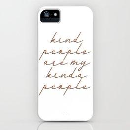 Kind people are my kinda people iPhone Case