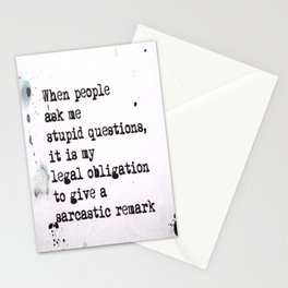 When people ask me stupid questions, it is my  legal obligation to give a sarcastic remark Stationery Cards