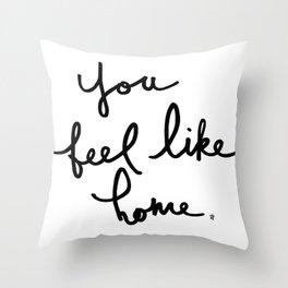 You feel like home Throw Pillow