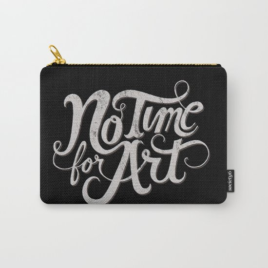 No Time For Art Carry-All Pouch