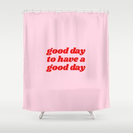 good day to have a good day Shower Curtain