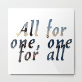 All for one, one for all Metal Print