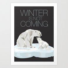winter is not coming Art Print