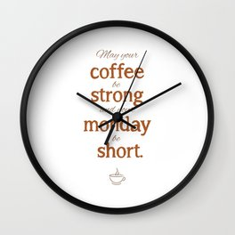 May your coffee be strong Wall Clock