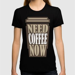 Need Coffee Now Office Gifts For Coffee Lovers T-shirt