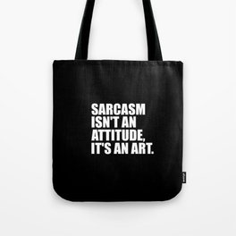 sarcasm isn't an attitude funny quote Tote Bag