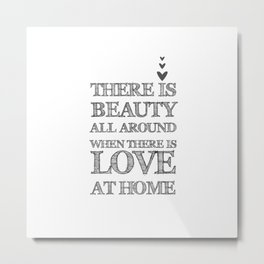 There Is Beauty Alll Around When There Is Love At Home Quote Metal Print