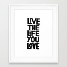 Live the life you love Framed Art Print