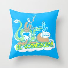 Be Somebody! Throw Pillow