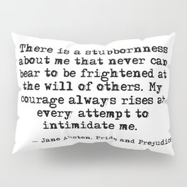 My courage always rises - Jane Austen Pillow Sham