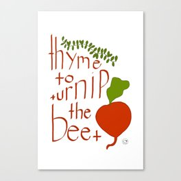thyme to turnip the beet Canvas Print