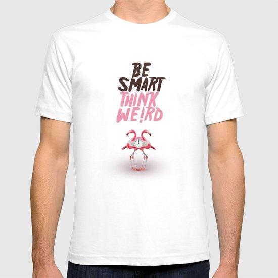 Be smart. Think weird I T-shirt