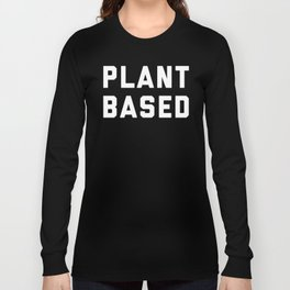Plant Based Vegan Quote Long Sleeve T-shirt
