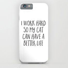 Cat Better Life Funny Quote iPhone Case
