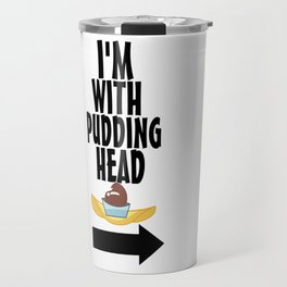 I'm With Pudding Head Travel Mug