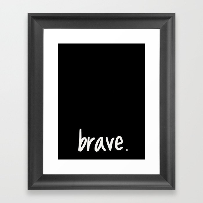 brave. Framed Art Print