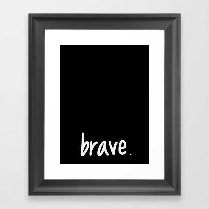 brave. Framed Art Print