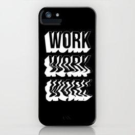 WORK WORK WORK iPhone Case