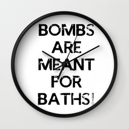 Bombs are meant for baths... Wall Clock
