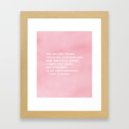 The finest, loveliest, tenderest and most beautiful person Framed Art Print