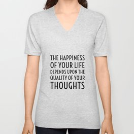 The happiness of your life depends upon the quality of your thoughts - Marcus Aurelius Stoic Quote Unisex V-Neck