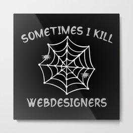 Sometimes I Kill Webdesigners Metal Print