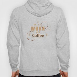 Will work for coffee Hoody