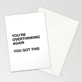 You're overthinking again you got this Stationery Cards