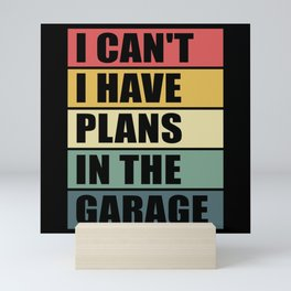 I can't I have plans in the garage Mini Art Print