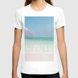 Life is better at the beach - Calm Waters T-shirt