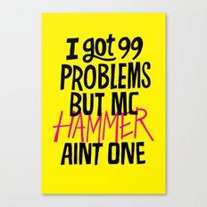 I got 99 problems but MC Hammer aint one. Canvas Print