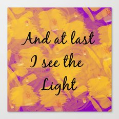 And at Last I see the Light Canvas Print