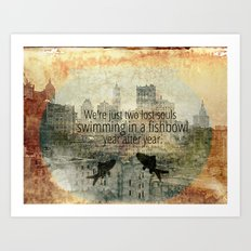 We're Just Two Lost Souls Art Print