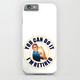 Retired Rosie the Riveter You Can Do It iPhone Case