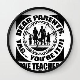 Teacher Humor Dear Parents Tag You're It Love Teachers Wall Clock