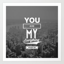 You are my everything Art Print