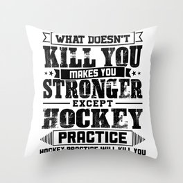 What Doesn't Kill Makes You Stronger Except Hockey Practice Player Coach Gift Throw Pillow