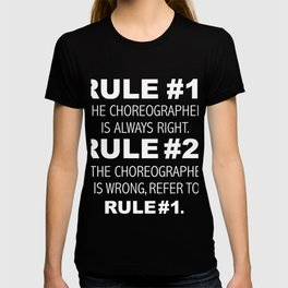Rules Choreographer is always right Dancer T-shirt