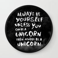 unicorns Wall Clocks featuring Always be yourself. Unless you can be a unicorn, then always be a unicorn. by WEAREYAWN