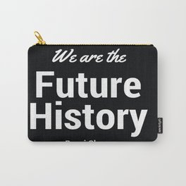 We are History Carry-All Pouch