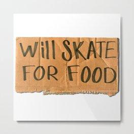 Will Skate For Food Metal Print