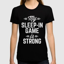Sleep-In Game Funny Quote T-shirt