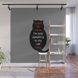Leave Me Alone I'm only speaking to my cat today Wall Mural