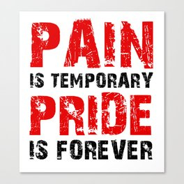 Pain Is Temporary Pride Is Forever Canvas Print