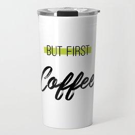 But First Coffee Travel Mug