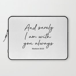 And surely I am with you always. Matthew 28:20 Laptop Sleeve