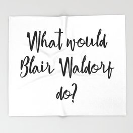 What would Blair Waldorf do? Throw Blanket