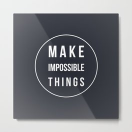 Make Impossible Things Metal Print
